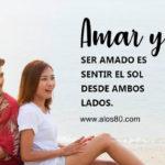 Frases bonitas de Amor: Amar y ser amado