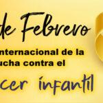 15 de Febrero Lucha contra el cancer infantil