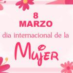 8 de marzo dia internacional de la mujer 2021